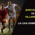 FC Barcelona vs Villarreal: La Liga Game Preview