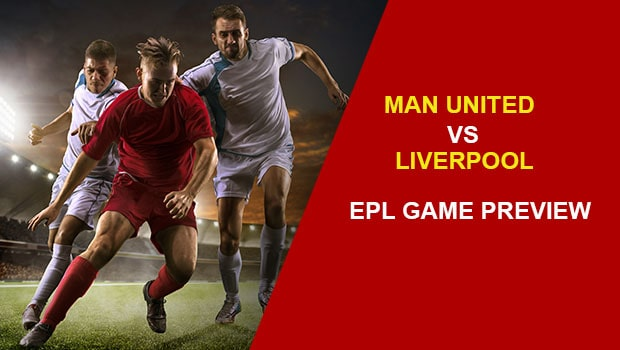 Man United vs Liverpool: EPL Game Preview
