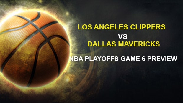 Los Angeles Clippers vs. Dallas Mavericks NBA Playoffs Game 6 Preview